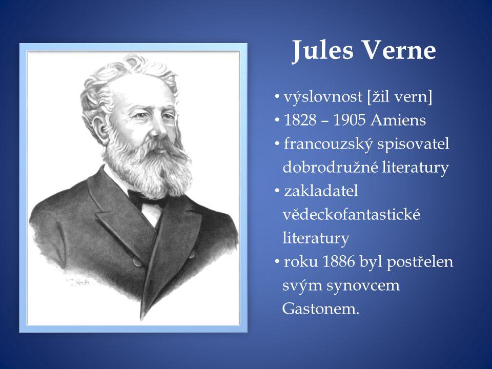 Jules Verne výslovnost [žil vern] 1828 – 1905 Amiens